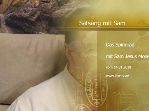 14.01.2018 Das Spinnrad - Satsang - Sam Jesus Moses