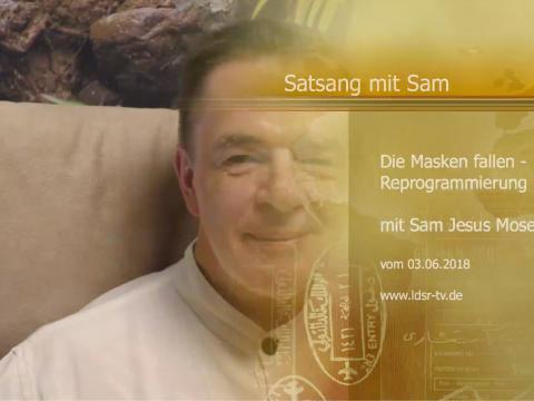 03.06.2018 Die Masken fallen - Reprogrammierung - Satsang mit Sam