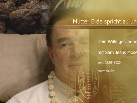 02.09.2020 - Dein Wille geschehe - Mutter Erde spricht zu uns