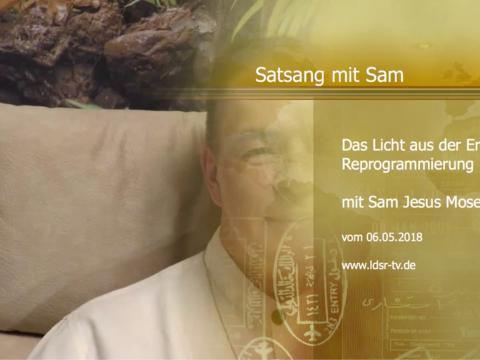 06.05.2018 Reprogrammierung - Das Licht aus der Erde - Sam Jesus Moses