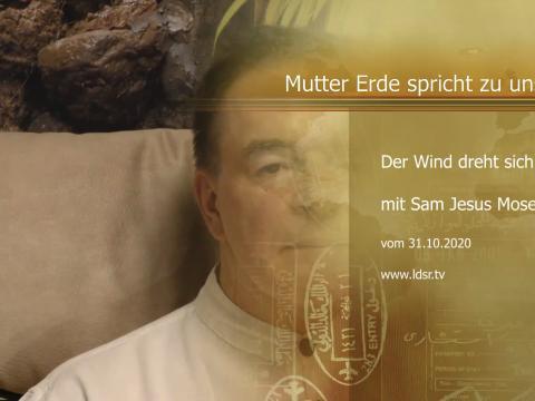 31.10.2020 - Der Wind dreht sich - Mutter Erde spricht zu uns