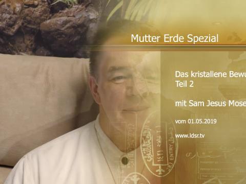 01.05.2019 Das kristallene Bewusstsein Mutter Erde Spezial Teil 2