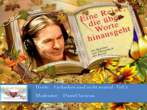 19.10.2018 Radio des Herzens - Gedanken nicht neutral 3 - Daniel