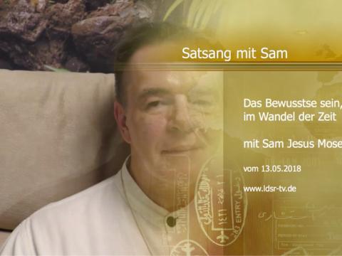 13.05.2018 Das bewusste Sein im Wandel der Zeit - Satsang - Sam Jesus Moses