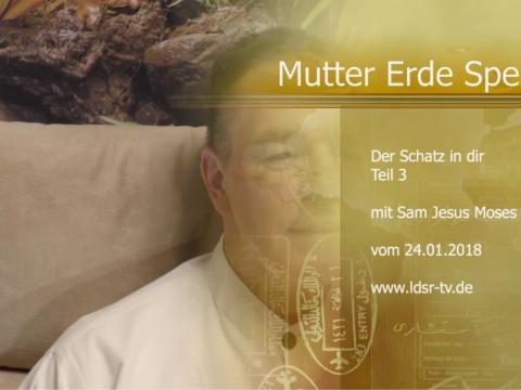 24.01.2018 Der Schatz in dir Teil 3 - Mutter Erde spezial - Sam Jesus Moses