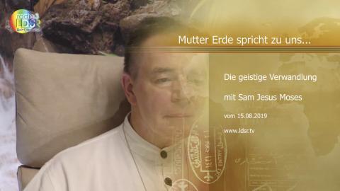 15.08.2019 - Die geistige Verwandlung - Mutter Erde spricht zu uns