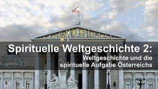 Weltgeschichte und die spirituelle Aufgabe Österreichs