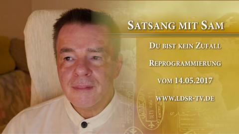 14.05.2017 Du bist kein Zufall - Reprogrammierung - Satsang mit Sam Jesus Moses