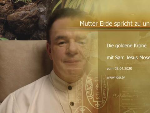 08.04.2020 - Die goldene Krone - Mutter Erde spricht zu uns