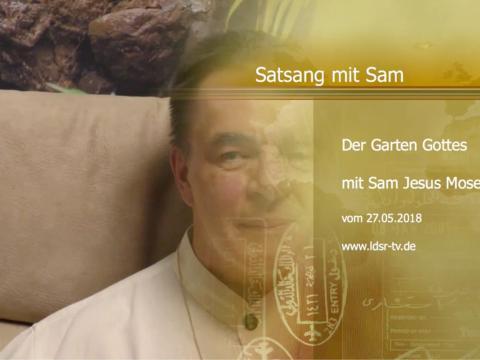 27.05.2018 Der Garten Gottes - Satsang - Sam Jesus Moses