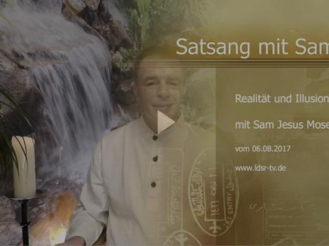 06.08.2017 Realität und Illusion - Satsang mit Sam