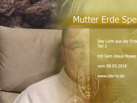09.05.2018 Das Licht aus der Erde Teil 2 - Mutter Erde Spezial - Sam Jesus Moses
