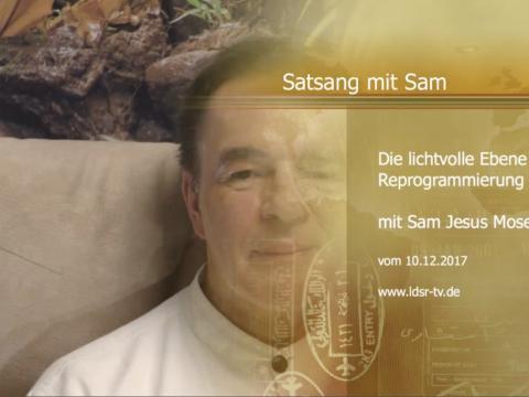 10.12.2017 Satsang mit Sam - Die lichtvolle Ebene - Reprogrammierung