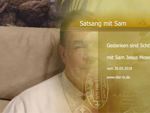 20.05.2018 Gedanken sind Schöpferkraft - Satsang - Sam Jesus Moses