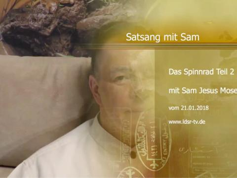 21.01.2018 Das Spinnrad Teil 2 - Satsang Sam Jesus Moses