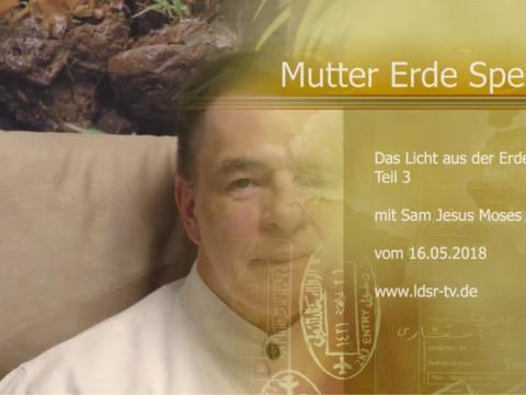 16.05.2018 Das Licht aus der Erde Teil 3 - Mutter Erde Spezial - Sam Jesus Moses