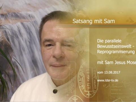 13.08.2017 Die parallele Bewusstseinswelt - Reprogrammierung - Satsang mit Sam