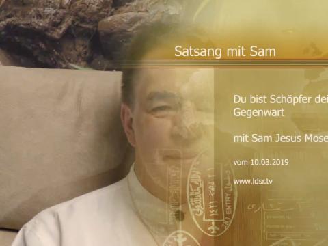 10.03.2019 Du bist Schoepfer deiner Gegenwart Satsang mit Sam
