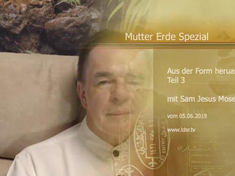 05.06.2019 - Aus der Form herausgeloest - Mutter Erde Spezial Teil 3
