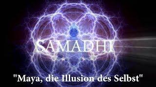 """Samadhi Film, 2017 – Teil 1 – """"Maya, die Illusion des Selbst"""" (Deutsch/German)"""
